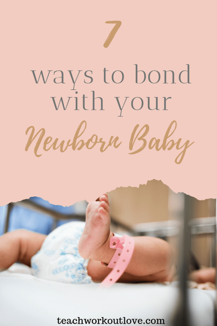 7 Ways to Bond with Your Newborn Baby - Teach.Workout.Love