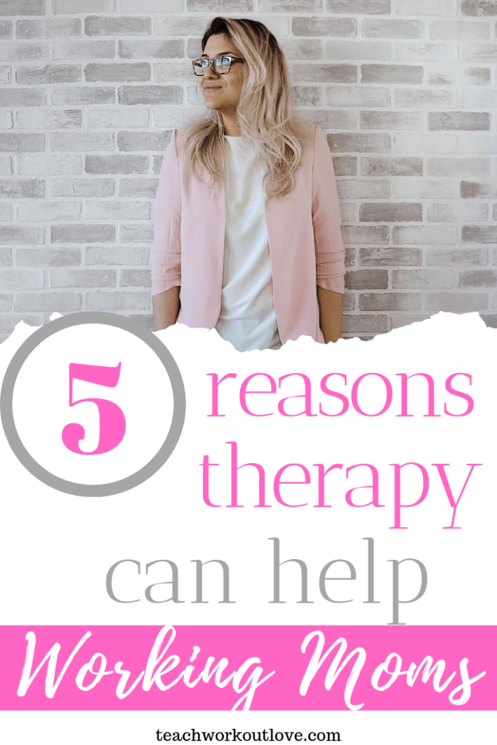 reasons-therapy-can-help-working-moms-teachworkoutlove@gmail.com-TWL-Working-Moms