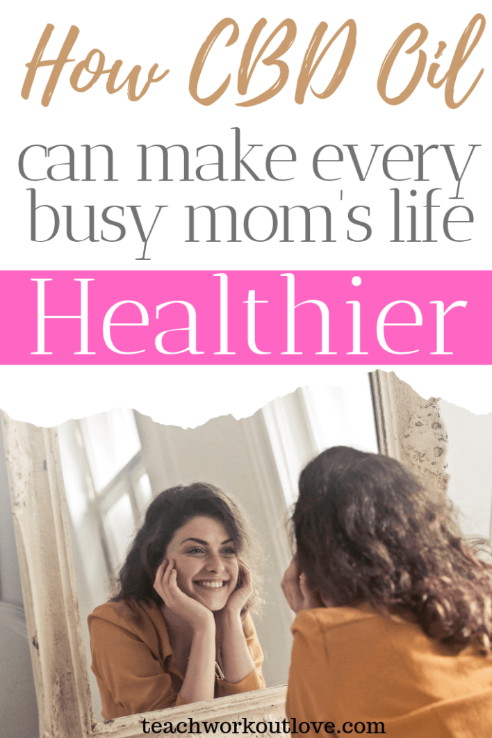 how-cbd-oil-can-make-every-busy-moms-life-healthier-teachworkoutlove.com-TWL-Working-Moms