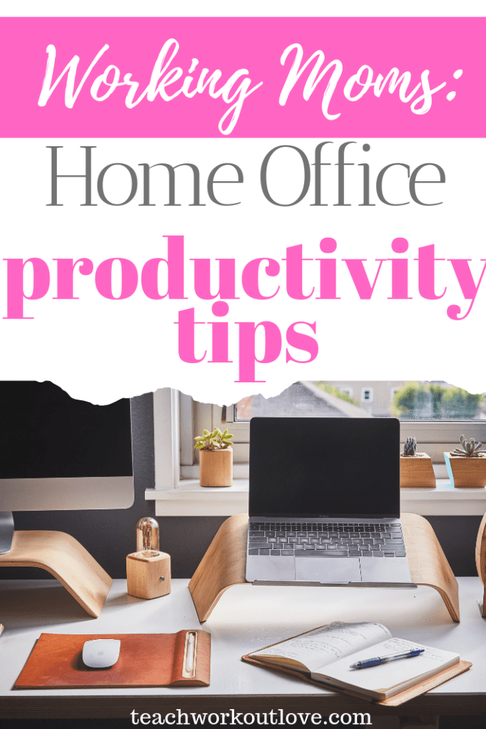 working-moms-home-office-productivity-tips-teachworkoutlove.com-TWL-Working-Moms