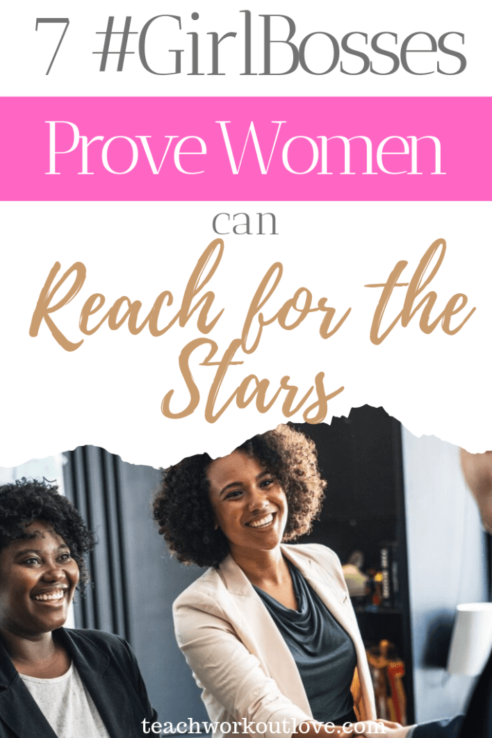 7-girlbosses-prove-women-can-reach-for-the-stars-teachworkoutlove.com-TWL-Working-Moms