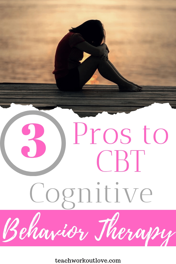 3-pros-to-cognitive-behavior-therapy-teachworkoutlove.com-TWL-Working-Moms