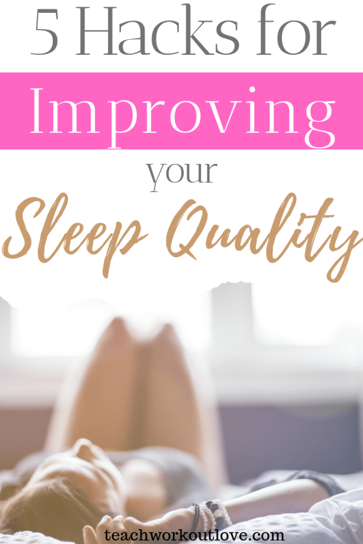 5-hacks-for-improving-your-sleep-quality-teachworkoutlove.com-TWL-Working-Moms