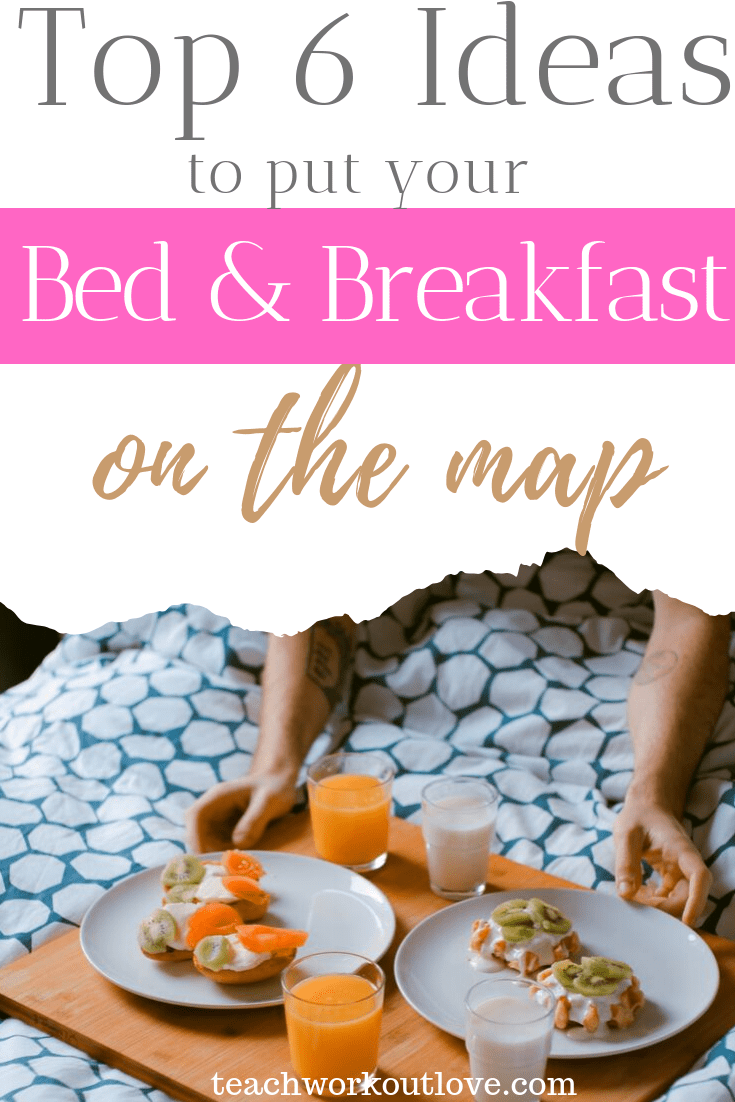 top-6-ideas-to-put-your-bed-&-breakfast-on-the-map-teachworkoutlove.com-TWL-Working-Moms