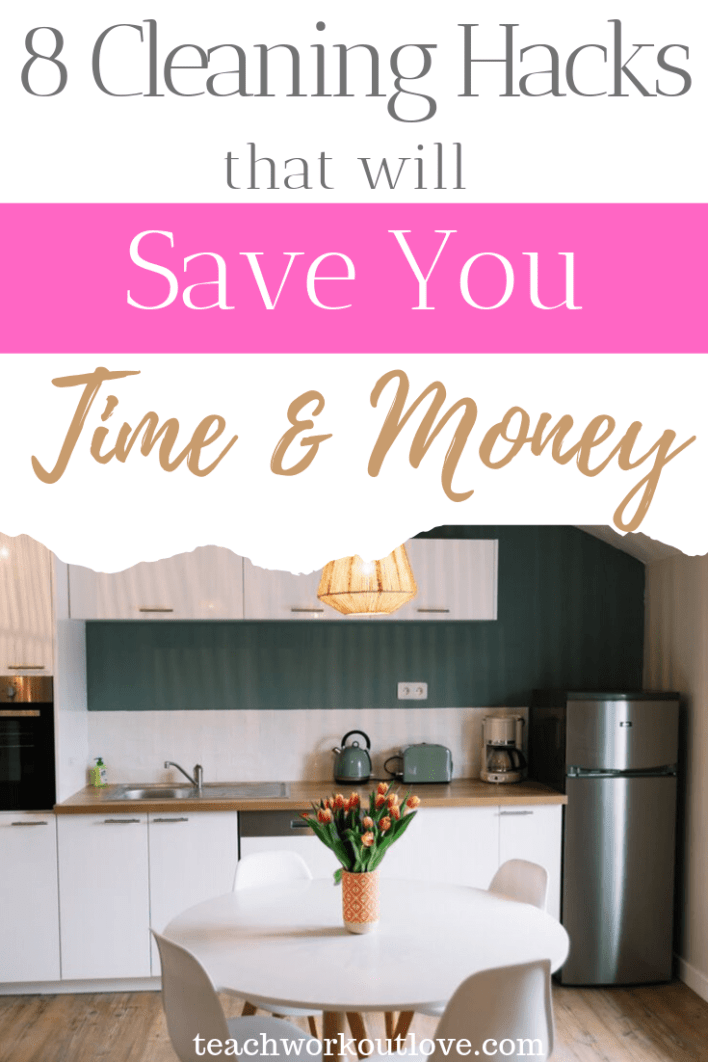 8-cleaning-hacks-that-will-save-you-time-and-money-teachworkoutlove.com-TWL-Working-Moms