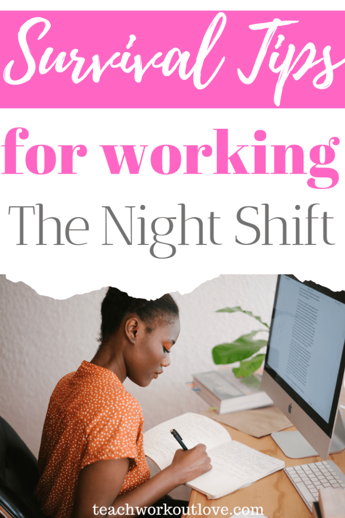 Survival-tips-for-working-the-night-shift-teachworkoutlove.com-TWL-Working-Moms