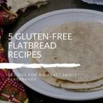 Oat Flour Roti + Free 5 Gluten-Free Flatbread Recipes E-book!