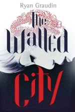 Review: The Walled City, Ryan Graudin