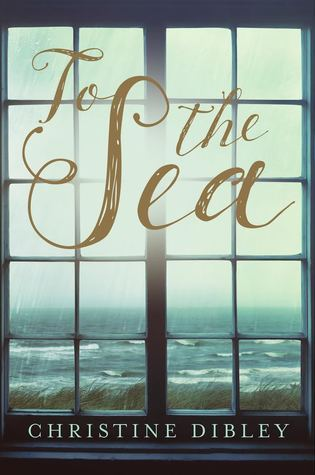 Review and Giveaway: To The Sea, Christine Dibley