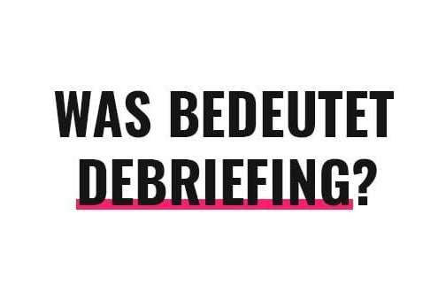Was bedeutet Debriefing?