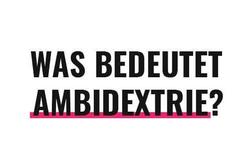 Was bedeutet Ambidextrie?
