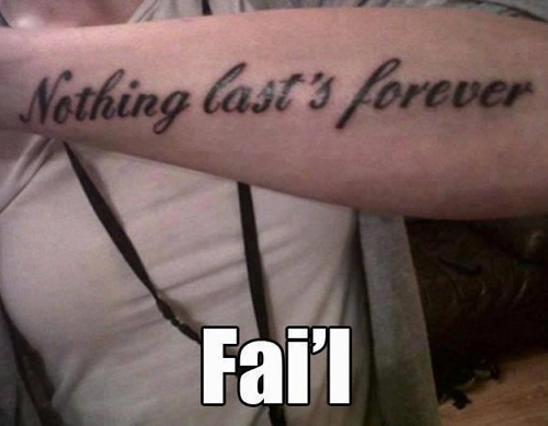 Misspelled Nothing Last's Forever Bad Tattoos Worst Tattoos Horrible Awful Funny Tattoos WTF Regrettable Regrets Stupid People What were you thinking Awkward