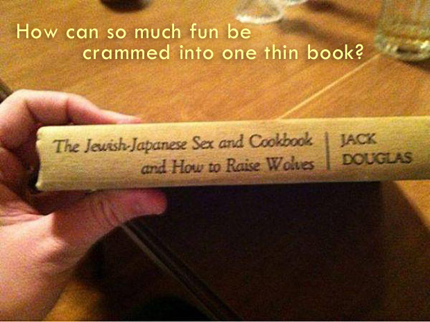 The Jewish Japanese Sex and Cookbook and How to Raise Wolves by Jack Douglas