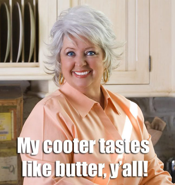 Funny Paula Dean - My Cooter Tastes Like Butter