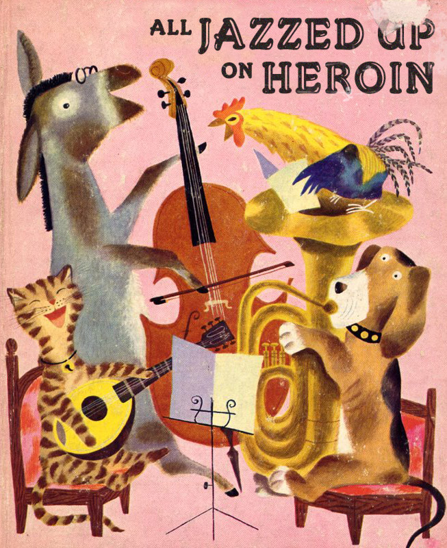 All Jazzed Up on Heroin ~ Classic Inappropriate Bad Childrens Books