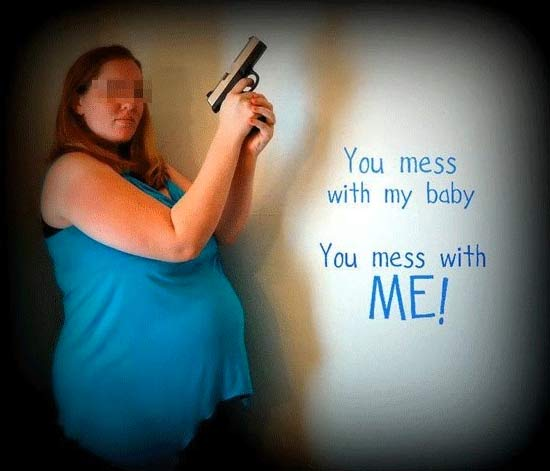 Funny Bad Pregnancy Photos ~ woman with gun ~ if you mess with my baby you mess with me