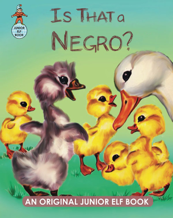 Is That a Negro? ducklings ~ inappropriately bad children's book covers