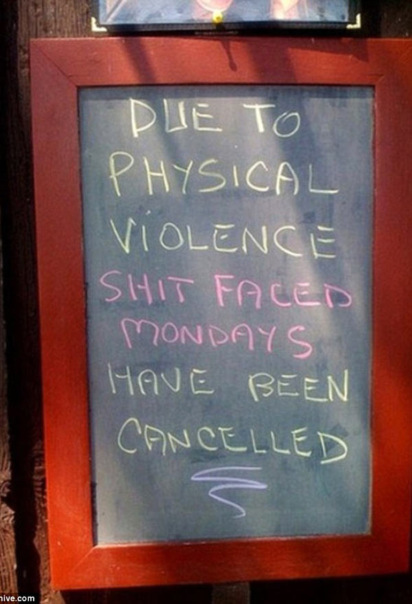 Funny sidewalk chalkboard signs: due to physical violence, shit faced mondays have been cancelled