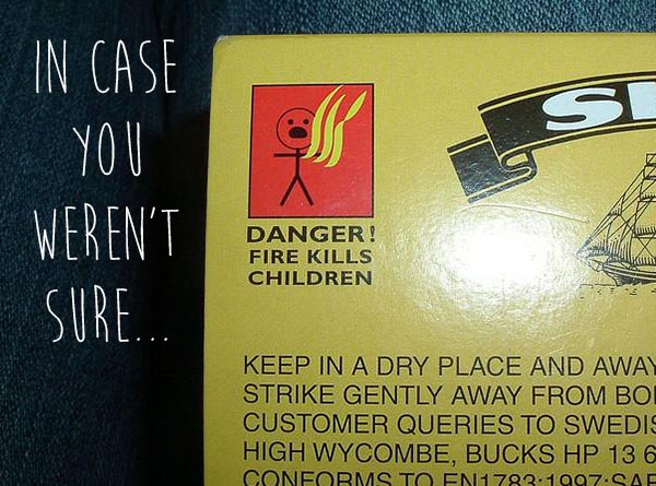 Funny pics ~ warning label ~ fire kills children