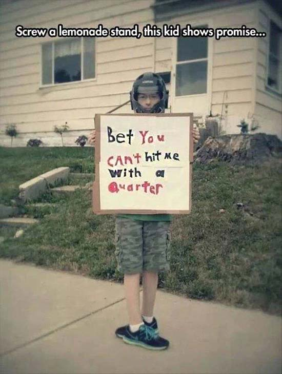 """Funny Pics~ kid with sign """"Bet you can't hit me with a quarter"""""""