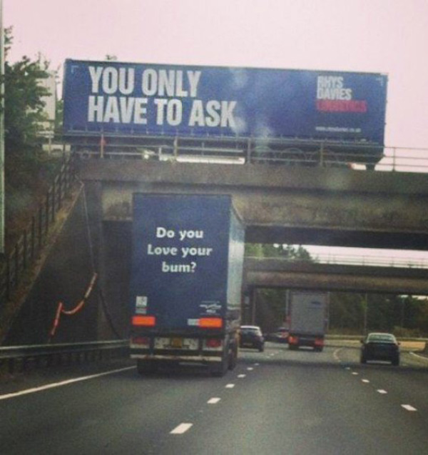 Funny Signs, perfectly timed, Semi stuck under bridge overpass, You only Have to Ask, Do you Love Your Bum?