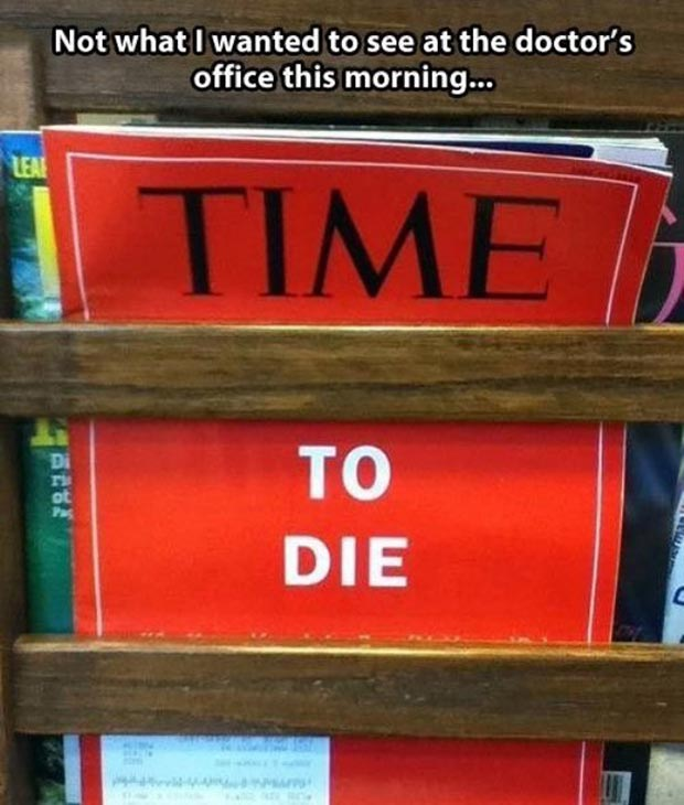 33 Funny Pics ~ Time magazine cover Time to Die on doctor's office