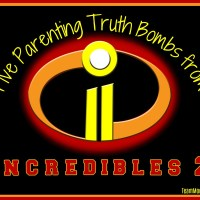 Five Parenting Truth Bombs from Incredibles 2