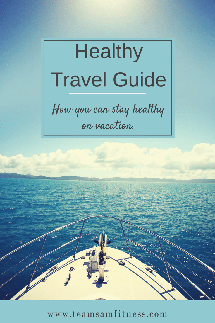 Healthy Travel Guide-How you can stay healthy while on vacation!