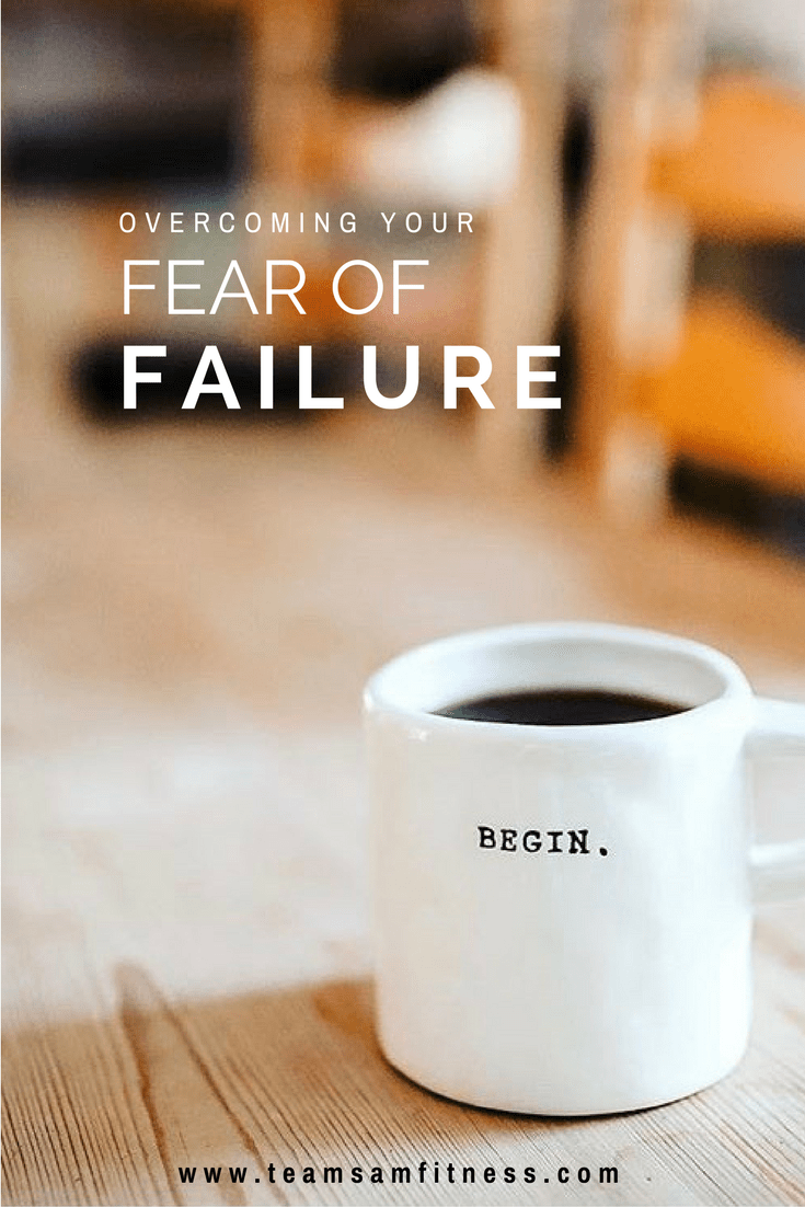 Overcome Your Fear of Failure.