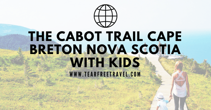 The Ultimate Guide to the Cabot Trail and Cape Breton Nova Scotia (with Kids!)