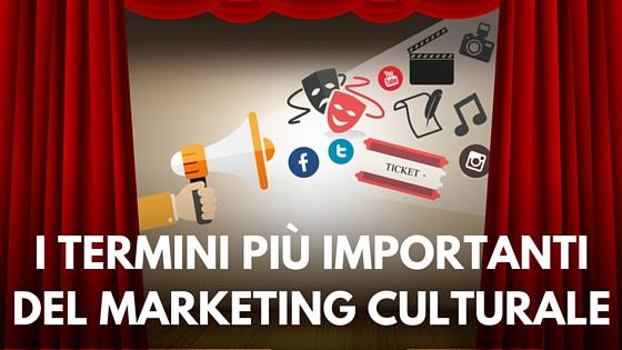 I termini più importanti del marketing culturale