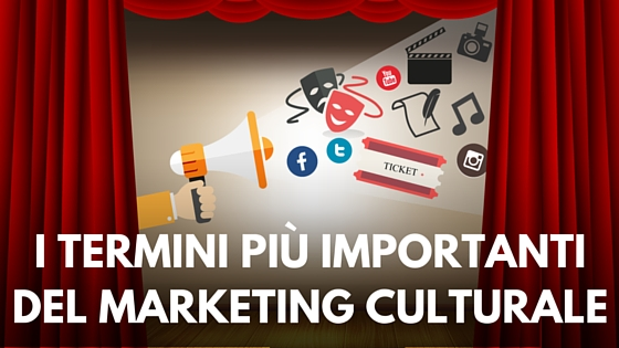 I termini più importanti del marketing culturale