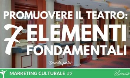 Promuovere il teatro: 7 elementi fondamentali