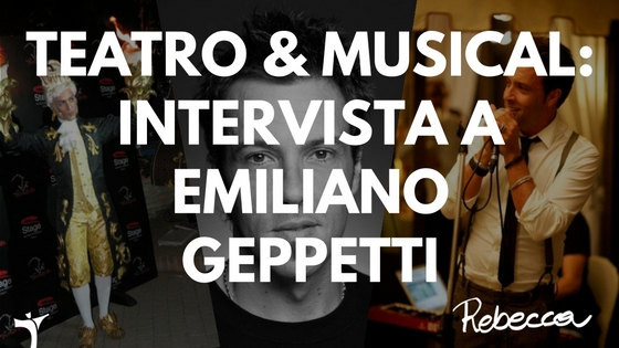 Teatro e Musical: Intervista a Emiliano Geppetti
