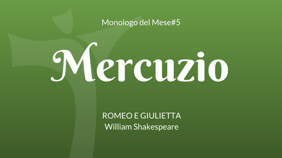 Il Monologo di Mercuzio.