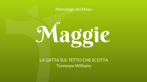 """Il Monologo di Maggie, da """"La gatta sul tetto che scotta"""""""