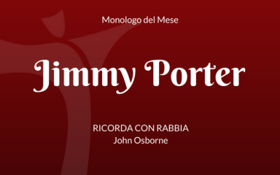 """Monologo di Jimmy Porter da """"Ricorda con Rabbia"""", di John Osborne"""