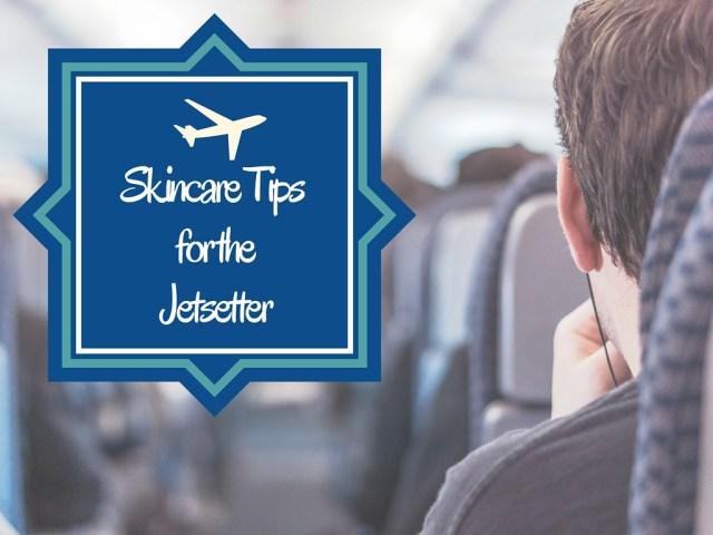 SkincareTipsfor the Jetsetter