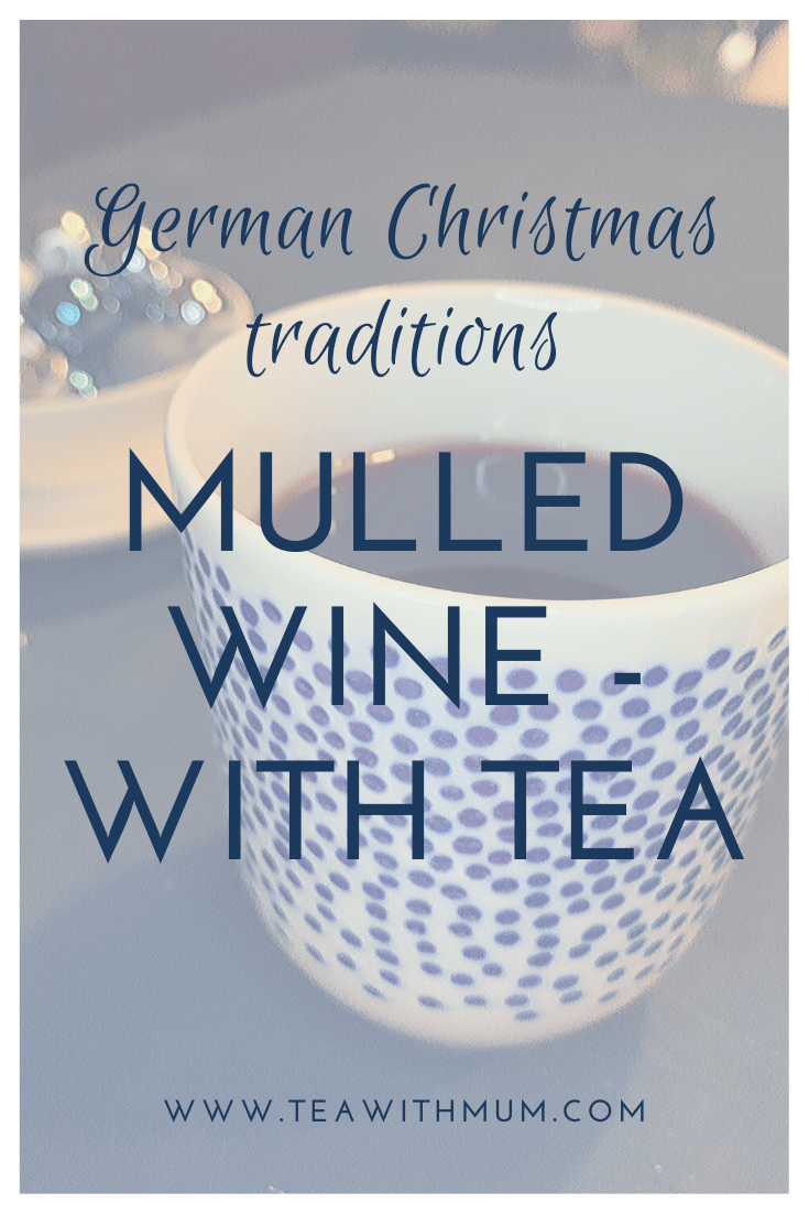 Glühwein with tea: a traditional German Christmas recipe for hot mulled wine, tweaked Tea with Mum style