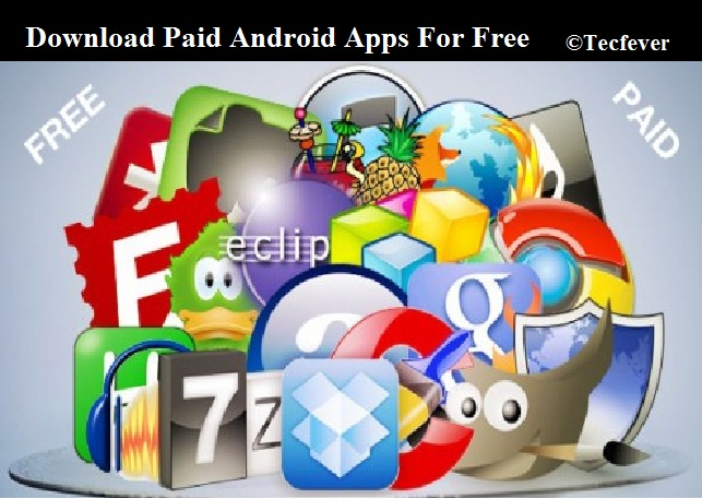 Download Paid Android Apps For Free--Tecfever