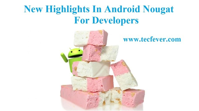 New Highlights In Android Naugat For Developers