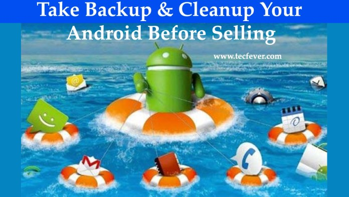 Take Backup And Cleanup Android Before Selling