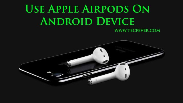 Use Apple Airpods On Android Device