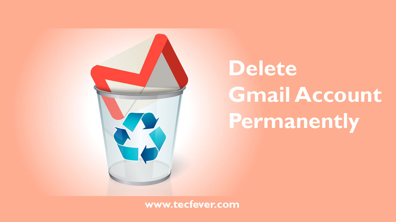 Gmail theme delete - How To Delete Gmail Account Permanently Tec Fever Latest Techology Updates Tricks And Tips
