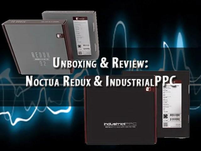 Unboxing & Review: Noctua Redux & IndustrialPPC 51