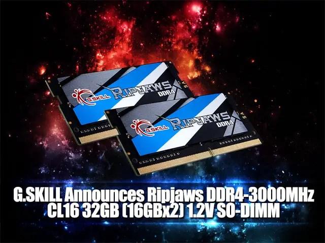 G.SKILL Announces Ripjaws DDR4-3000MHz CL16 32GB (16GBx2) 1.2V SO-DIMM 1