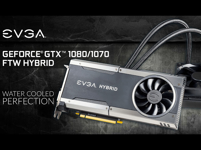 EVGA Launches Liquid Cooled GeForce GTX 1080 and 1070 FTW Hybrid 1