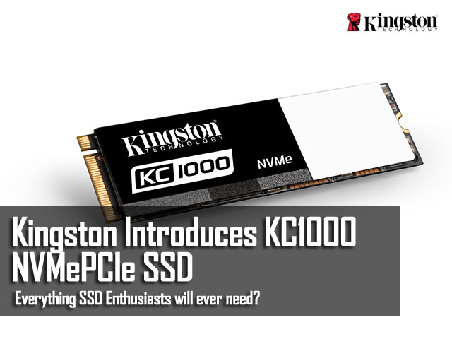Kingston Announces KC1000 NVMePCIe SSD - Everything SSD Enthusiasts Will Ever Need? 3