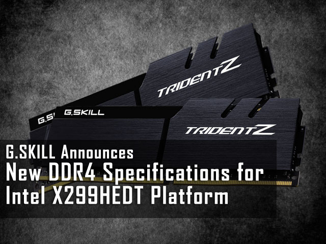 G.SKILL Announces New DDR4 Specifications  for Intel X299HEDT Platform 1