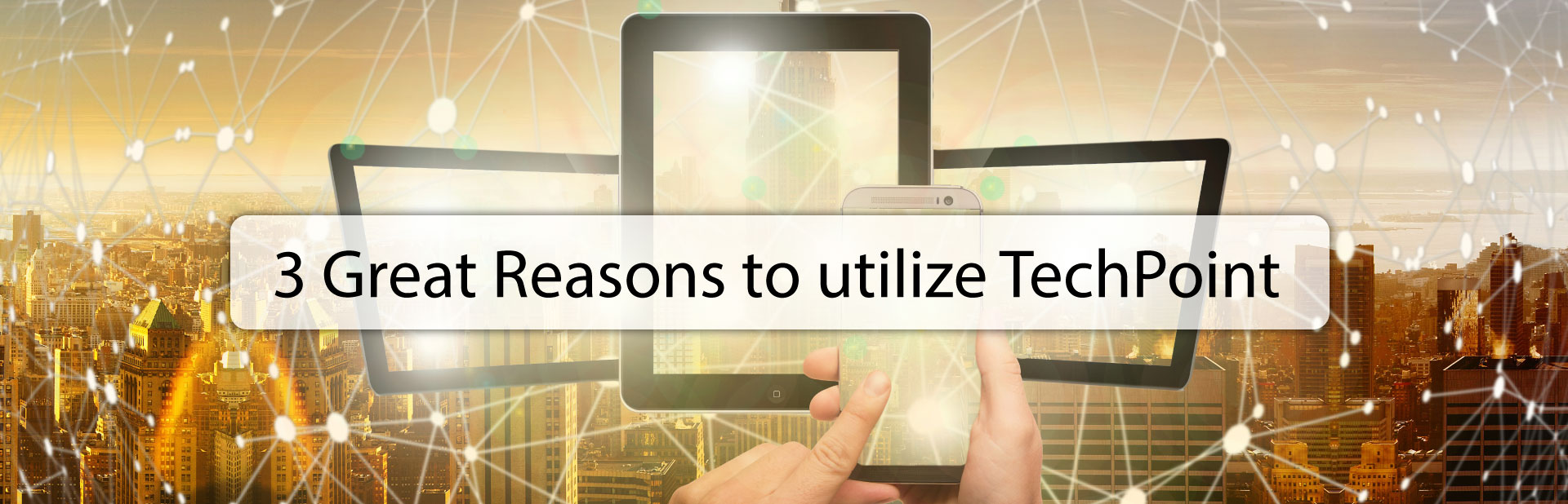 3 great reasons to use TechPoint